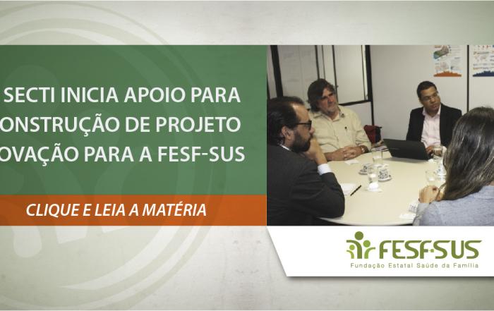 FESF-SUS inicia projeto de inovação em parceria com a Secretaria de Ciência, Tecnologia e Inovação